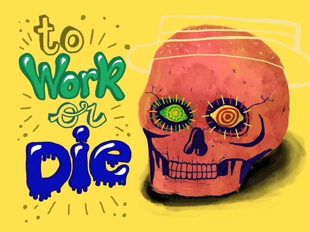 To Work or Die